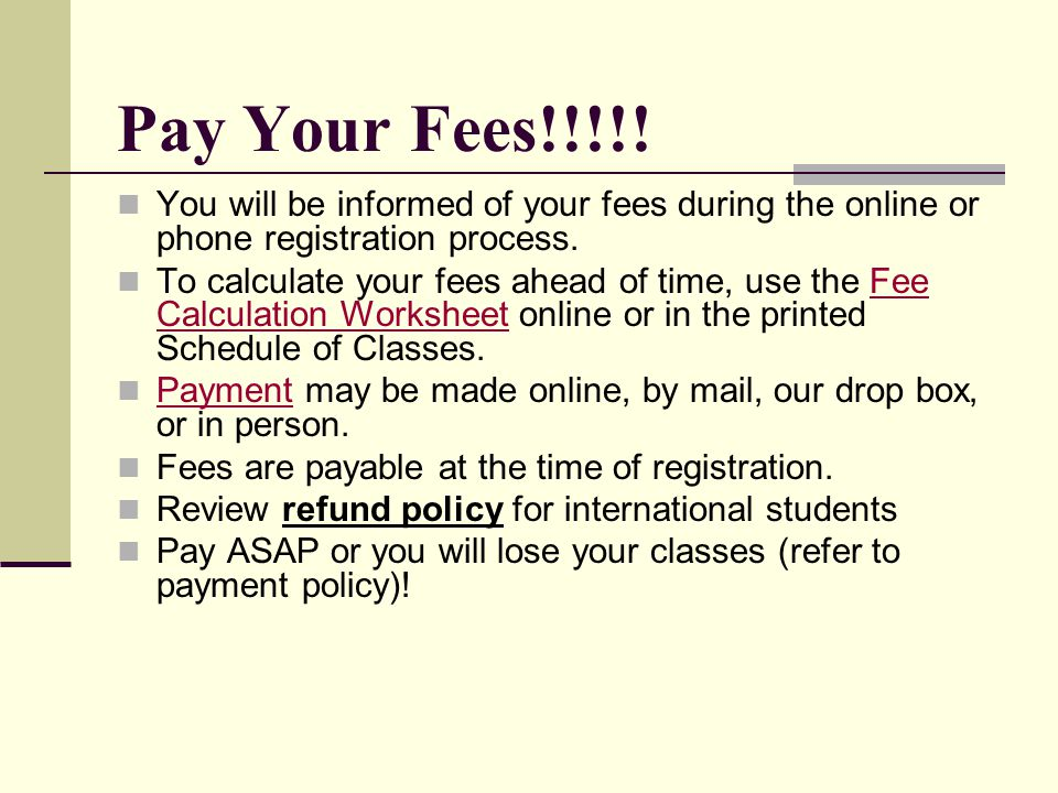 Pay Your Fees!!!!! You will be informed of your fees during the online or phone registration process.