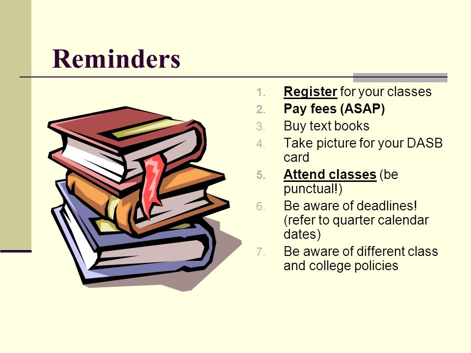 Reminders Register for your classes Pay fees (ASAP) Buy text books