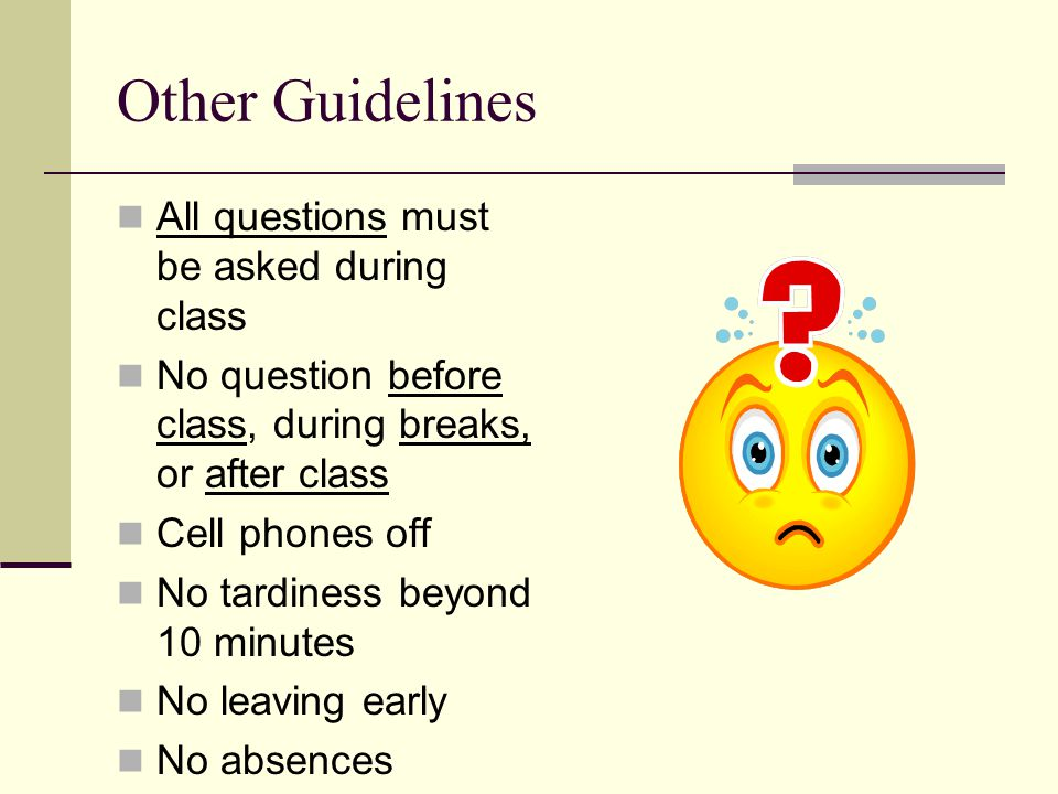Other Guidelines All questions must be asked during class