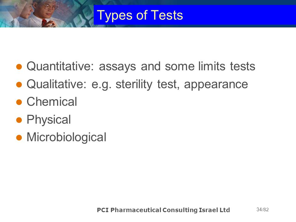 Types of Tests Quantitative: assays and some limits tests