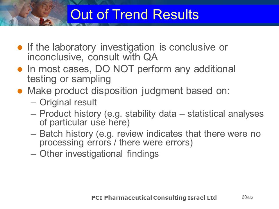 Out of Trend Results If the laboratory investigation is conclusive or inconclusive, consult with QA.