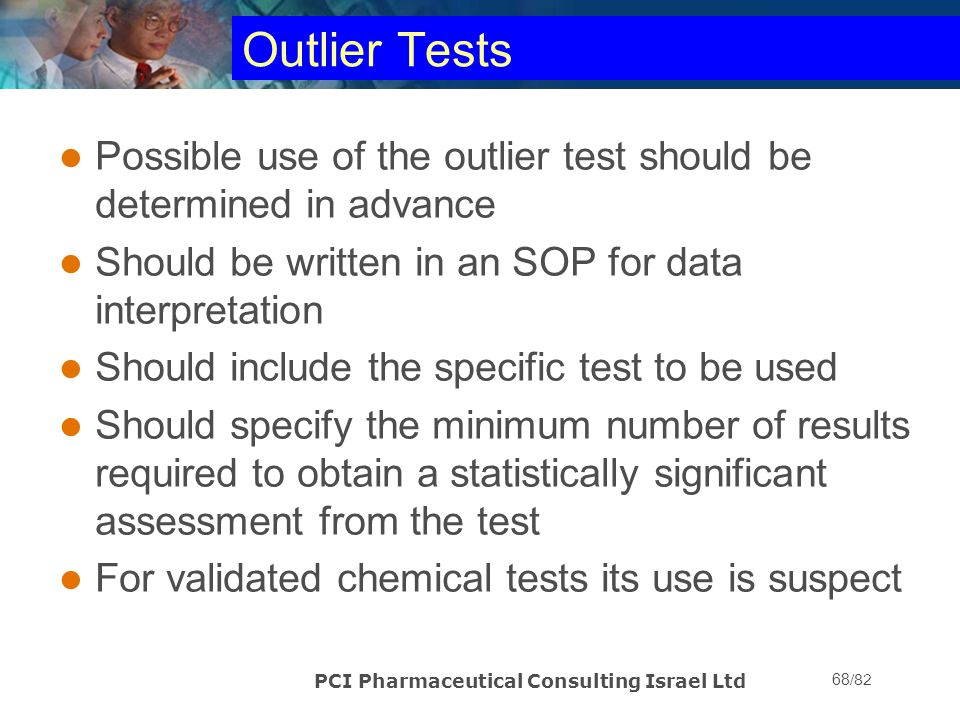 Outlier Tests Possible use of the outlier test should be determined in advance. Should be written in an SOP for data interpretation.