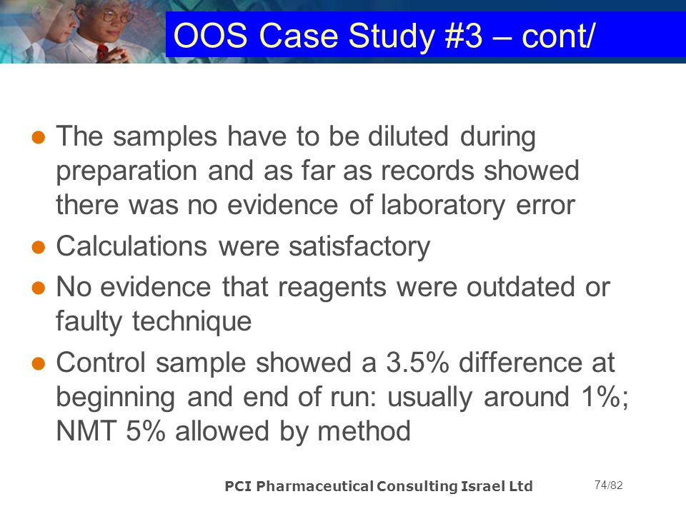 OOS Case Study #3 – cont/ The samples have to be diluted during preparation and as far as records showed there was no evidence of laboratory error.