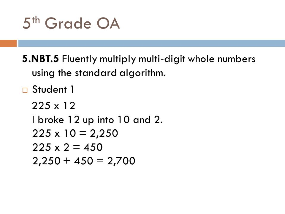 5th Grade OA 5.NBT.5 Fluently multiply multi-digit whole numbers using the standard algorithm. Student 1.