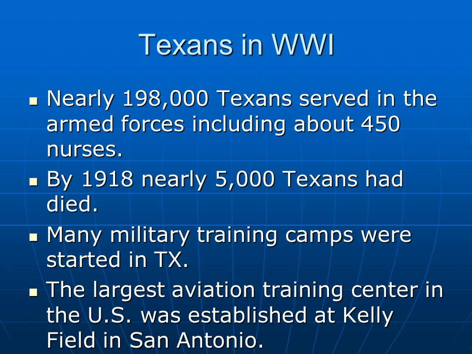 Texans in WWI Nearly 198,000 Texans served in the armed forces including about 450 nurses. By 1918 nearly 5,000 Texans had died.