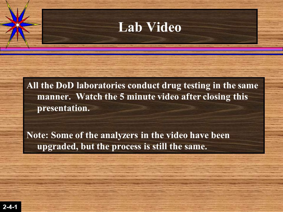 Lab Video All the DoD laboratories conduct drug testing in the same manner. Watch the 5 minute video after closing this presentation.