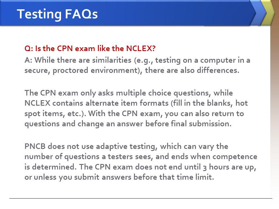 Testing FAQs Q: Is the CPN exam like the NCLEX