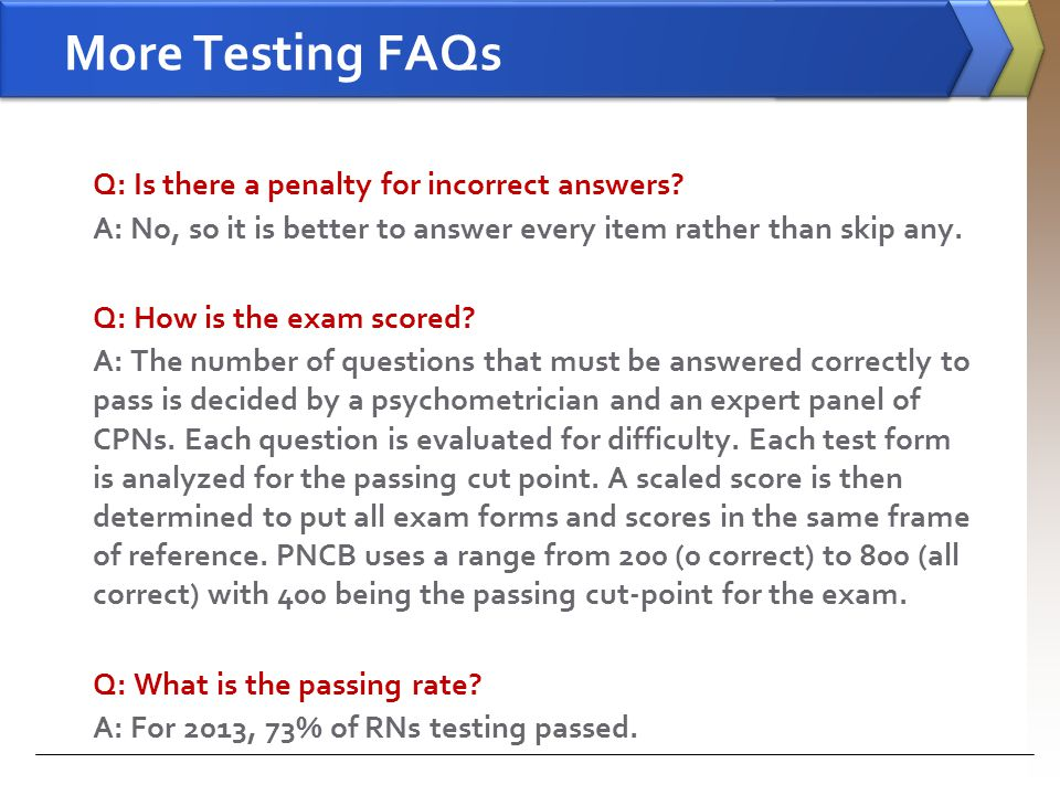 More Testing FAQs Q: Is there a penalty for incorrect answers