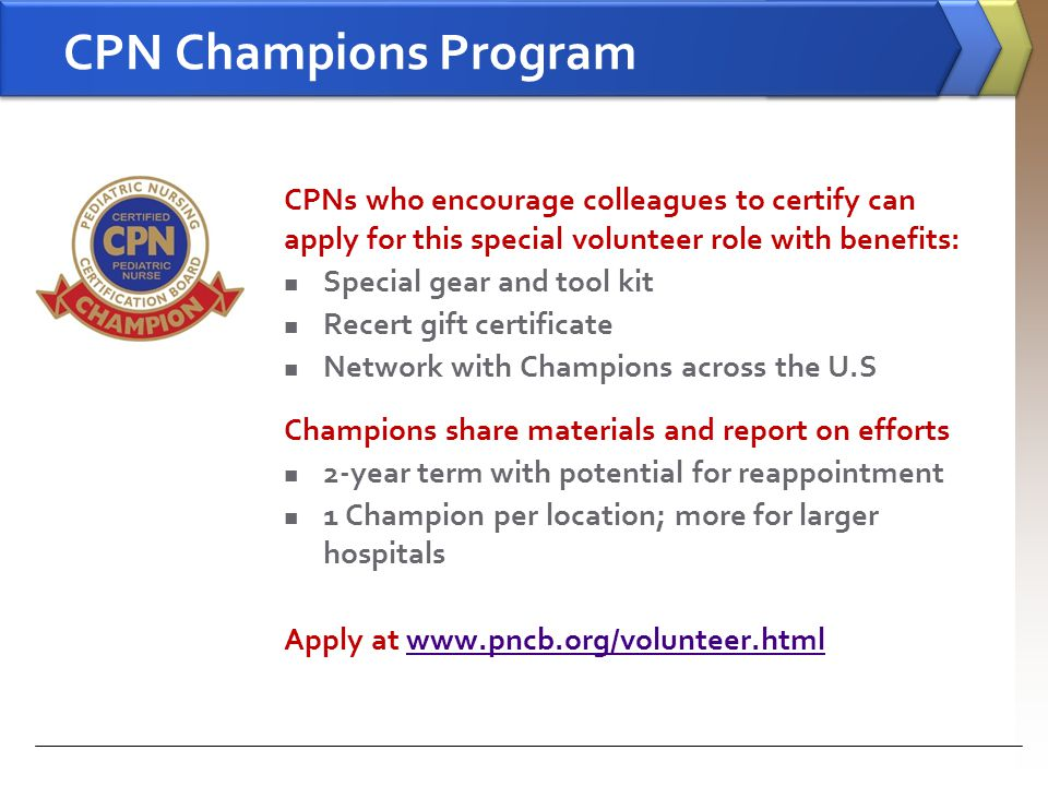 CPN Champions Program CPNs who encourage colleagues to certify can apply for this special volunteer role with benefits: