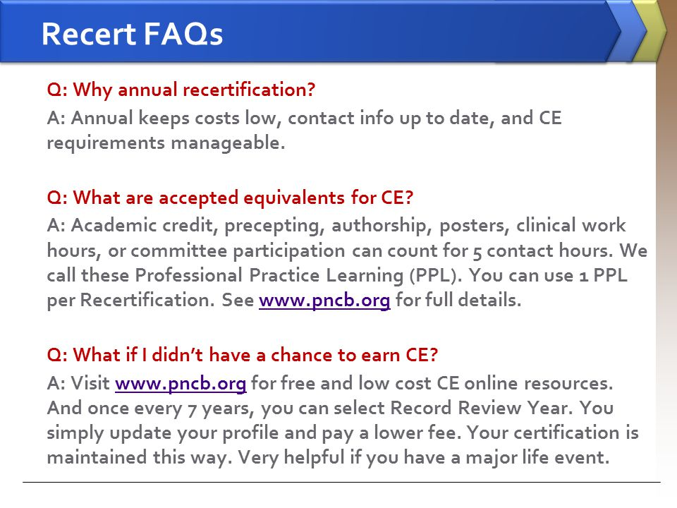 Recert FAQs Q: Why annual recertification