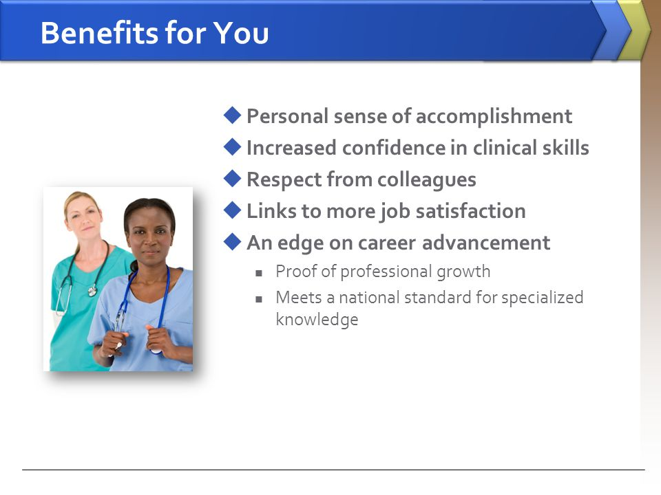 Benefits for You Personal sense of accomplishment