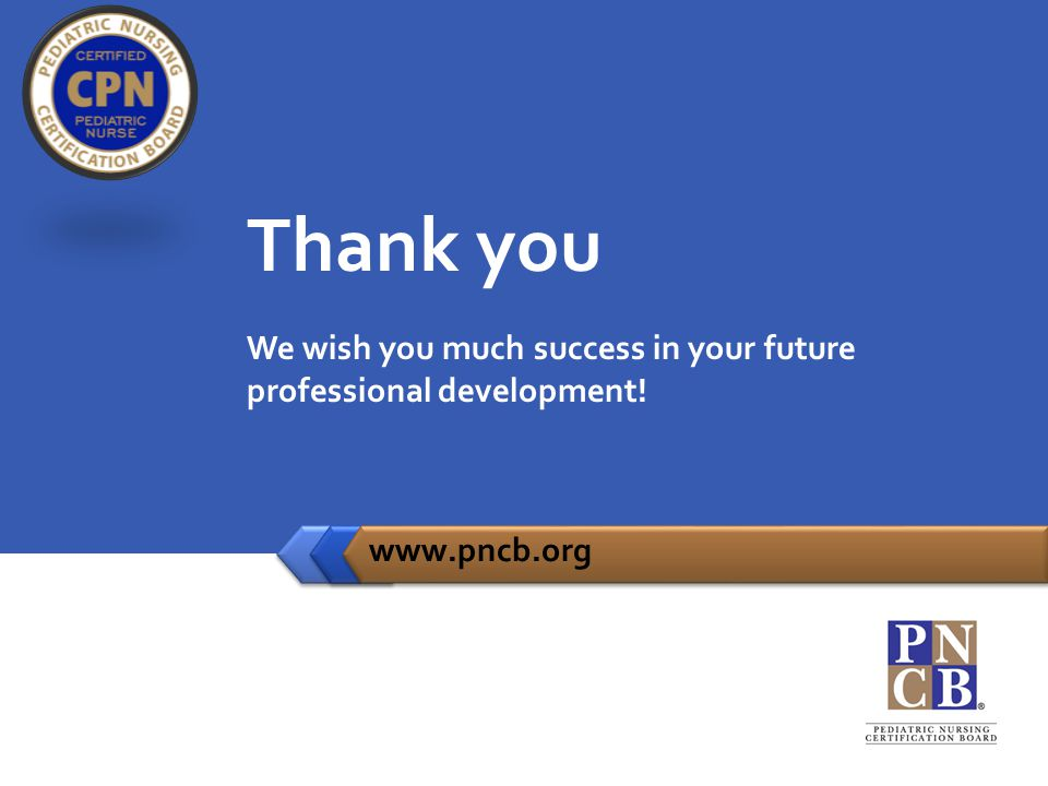 Thank you We wish you much success in your future professional development! www.pncb.org
