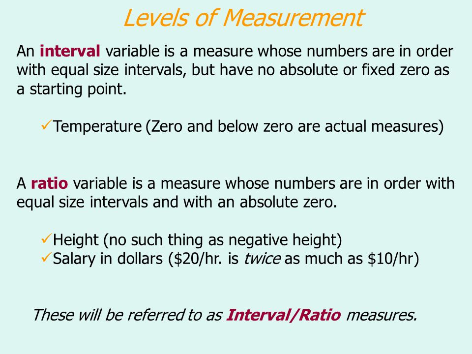 These will be referred to as Interval/Ratio measures.