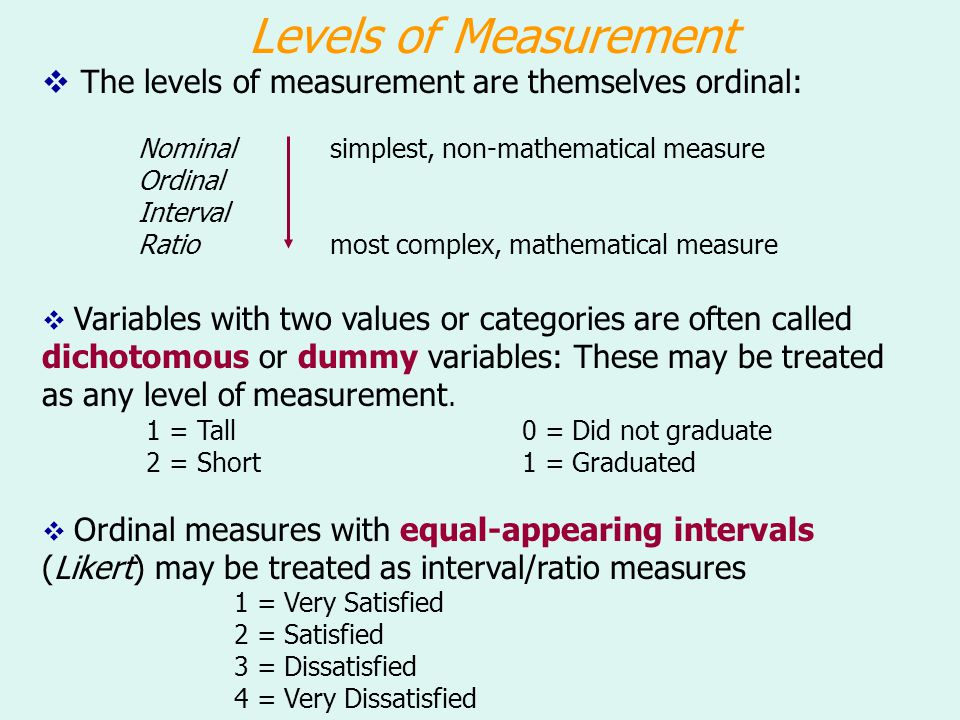 Levels of Measurement The levels of measurement are themselves ordinal: Nominal simplest, non-mathematical measure.