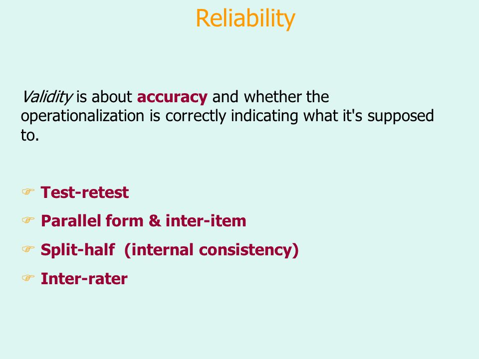 Reliability Validity is about accuracy and whether the operationalization is correctly indicating what it s supposed to.