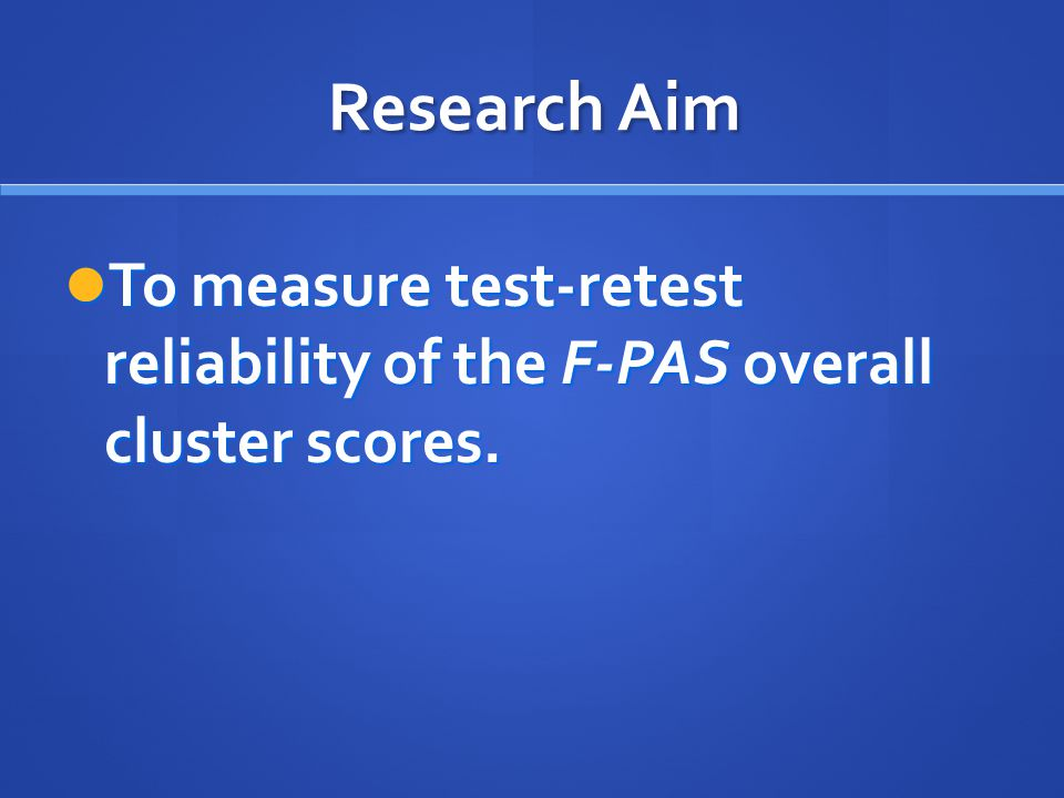 Research Aim To measure test-retest reliability of the F-PAS overall cluster scores.
