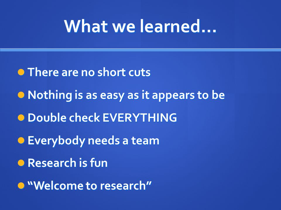 What we learned… There are no short cuts