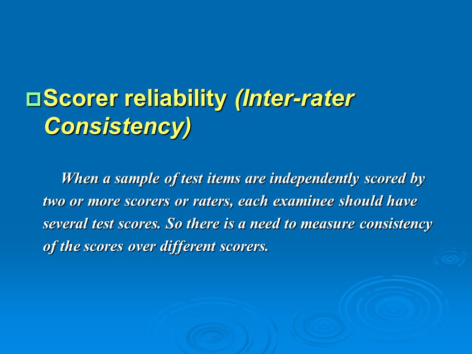 Scorer reliability (Inter-rater Consistency)