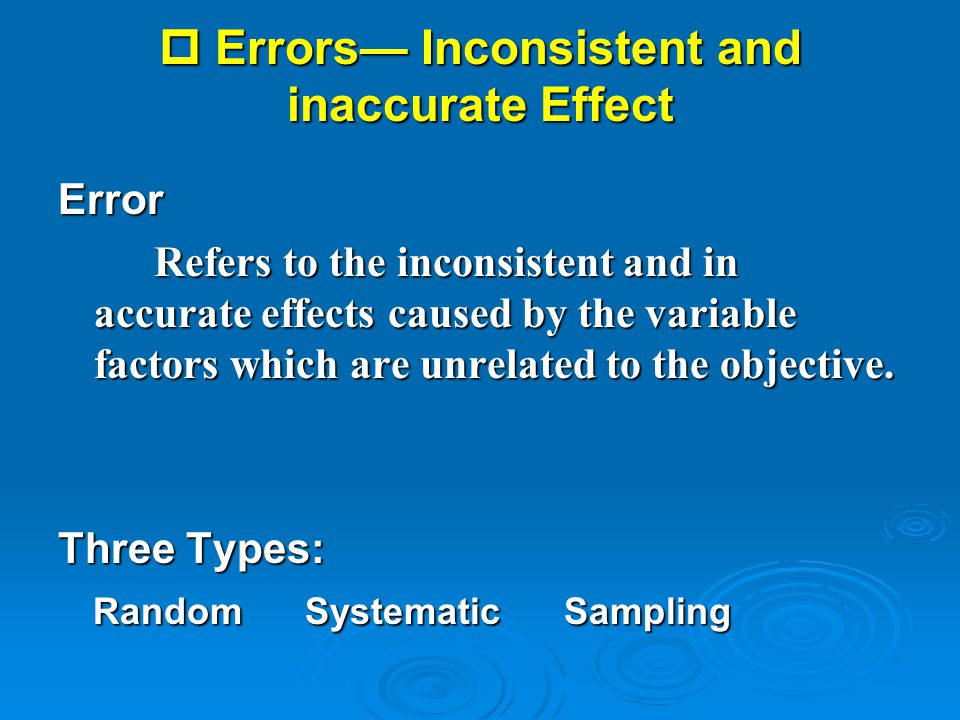 Errors— Inconsistent and inaccurate Effect
