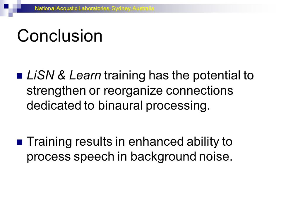 Conclusion LiSN & Learn training has the potential to strengthen or reorganize connections dedicated to binaural processing.