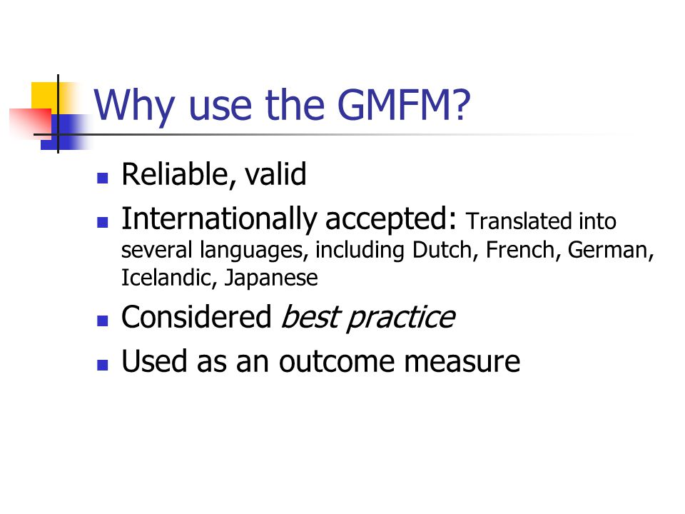 Why use the GMFM Reliable, valid
