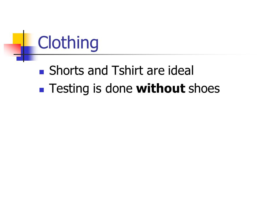 Clothing Shorts and Tshirt are ideal Testing is done without shoes