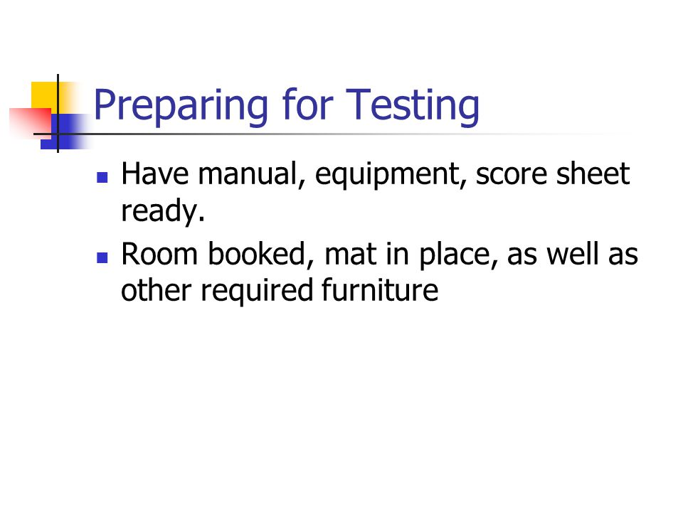 Preparing for Testing Have manual, equipment, score sheet ready.
