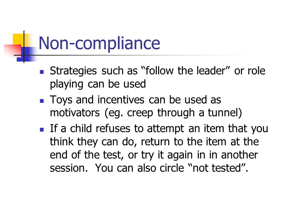 Non-compliance Strategies such as follow the leader or role playing can be used.