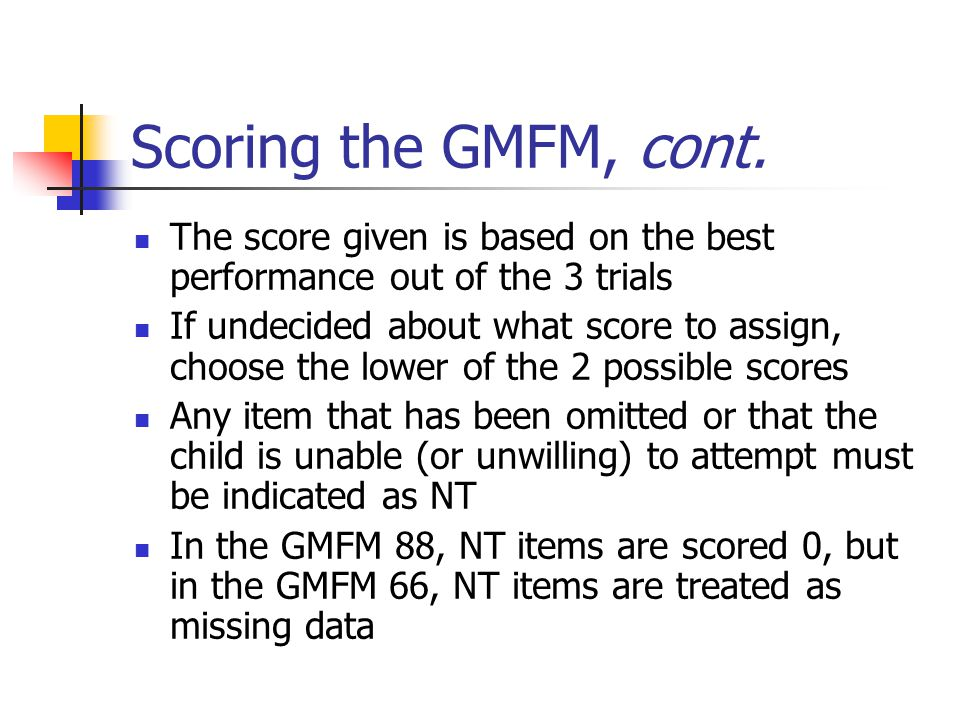 Scoring the GMFM, cont. The score given is based on the best performance out of the 3 trials.
