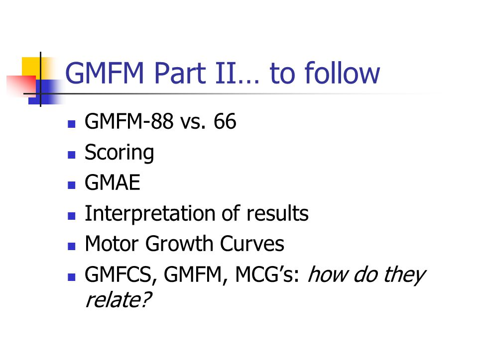 GMFM Part II… to follow GMFM-88 vs. 66 Scoring GMAE