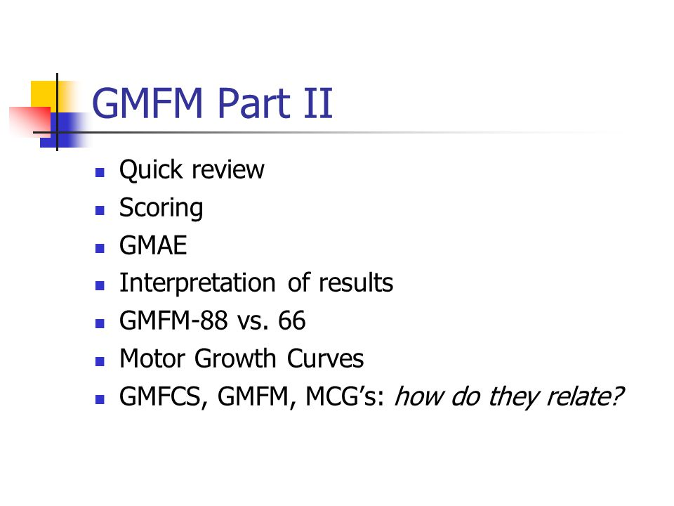 GMFM Part II Quick review Scoring GMAE Interpretation of results