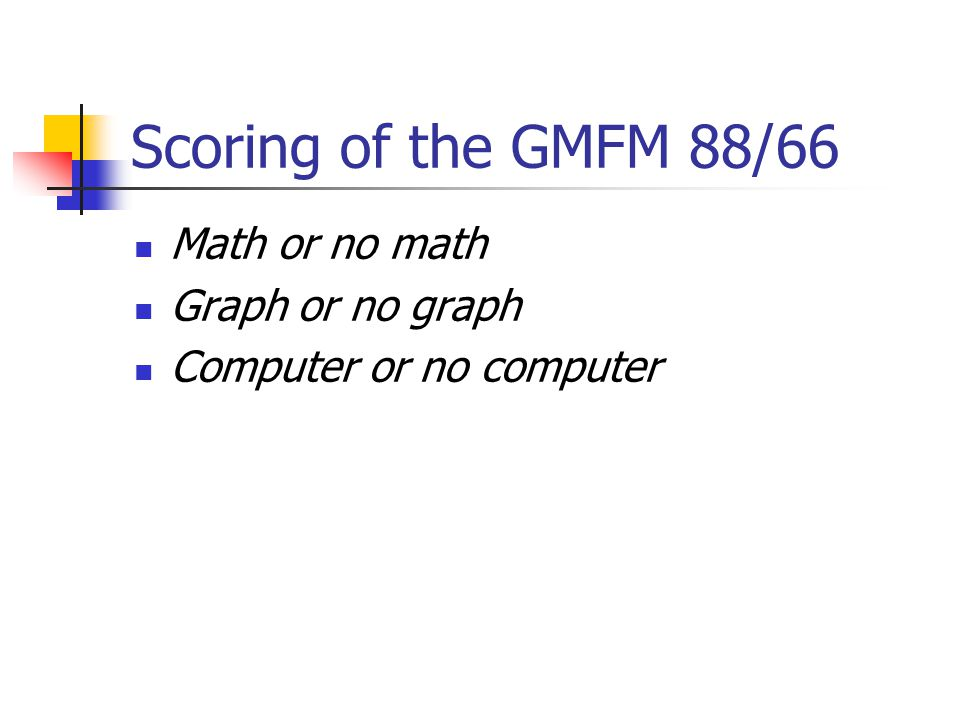 Scoring of the GMFM 88/66 Math or no math Graph or no graph