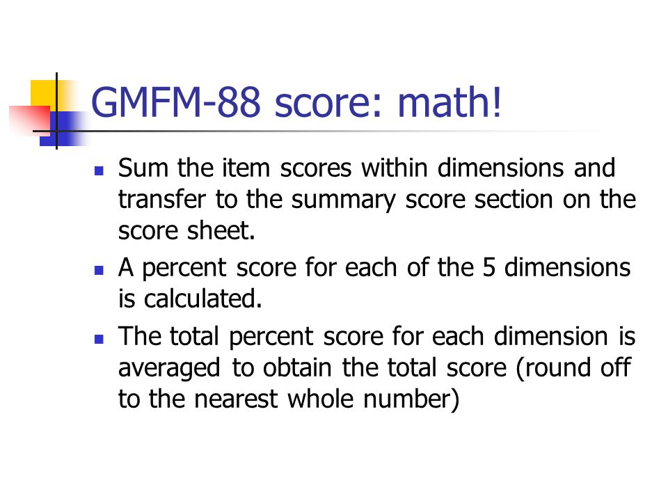 GMFM-88 score: math! Sum the item scores within dimensions and transfer to the summary score section on the score sheet.