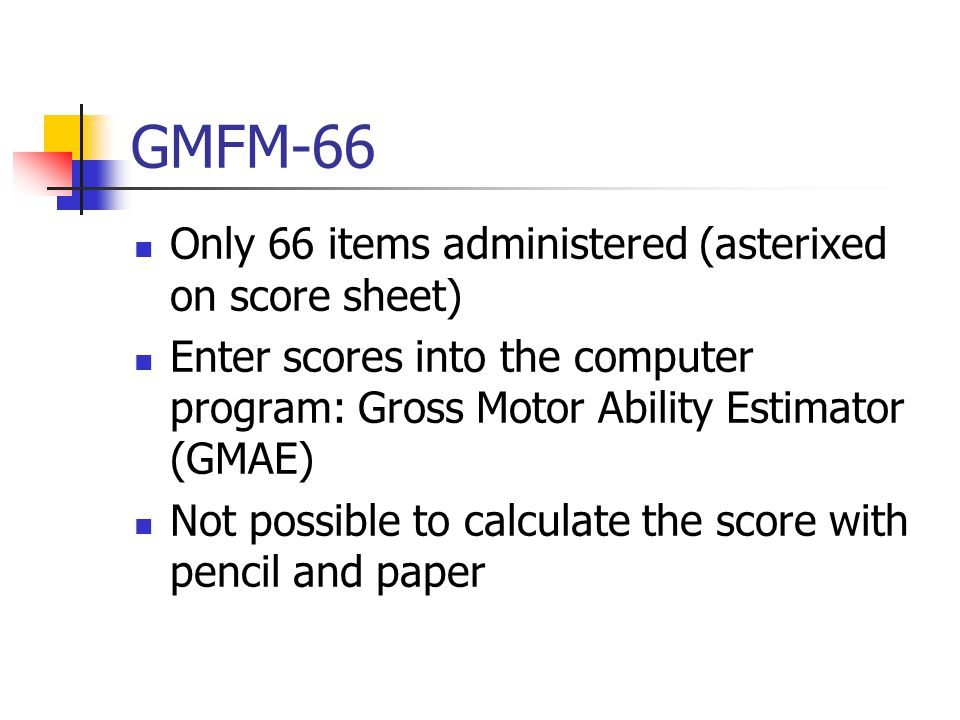 GMFM-66 Only 66 items administered (asterixed on score sheet)