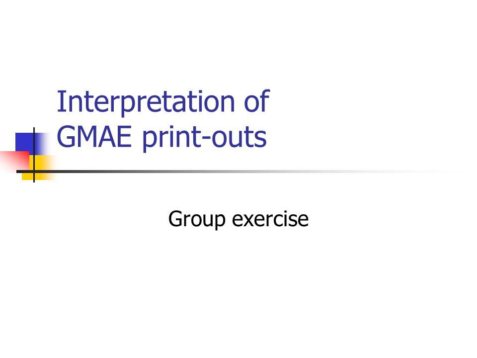 Interpretation of GMAE print-outs