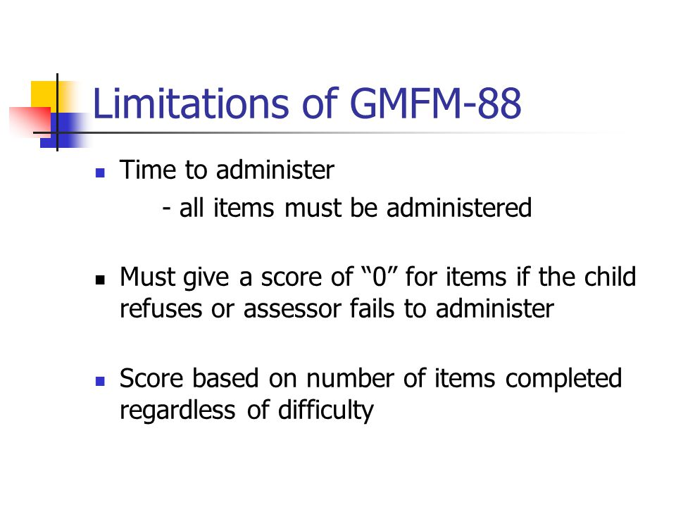 Limitations of GMFM-88 Time to administer