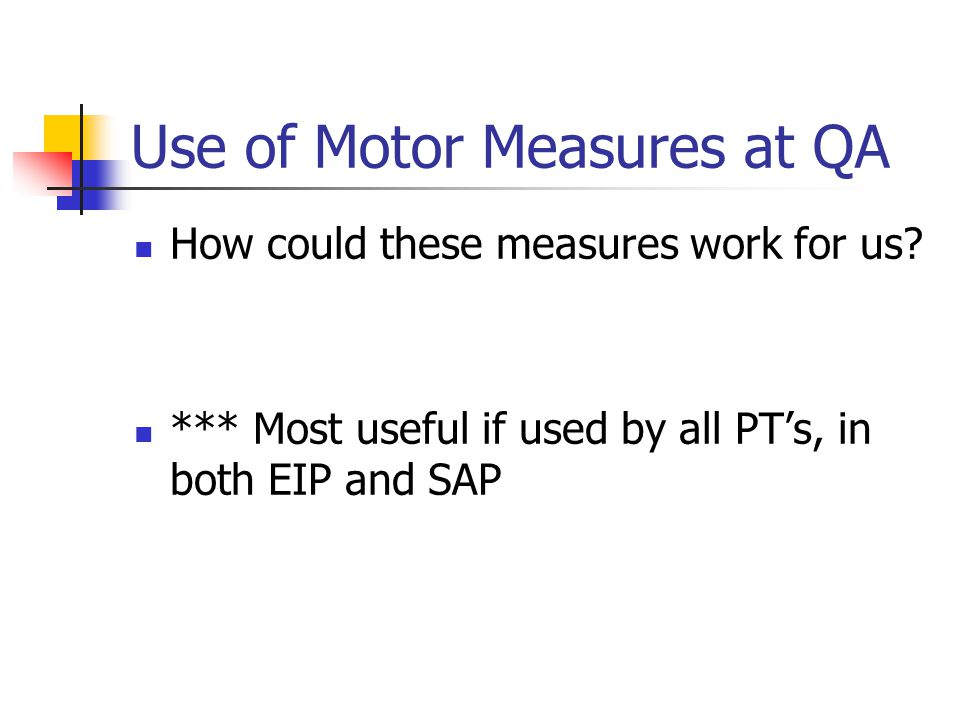 Use of Motor Measures at QA