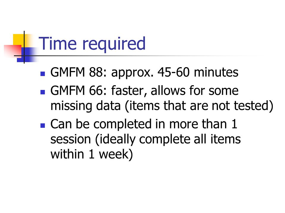 Time required GMFM 88: approx. 45-60 minutes