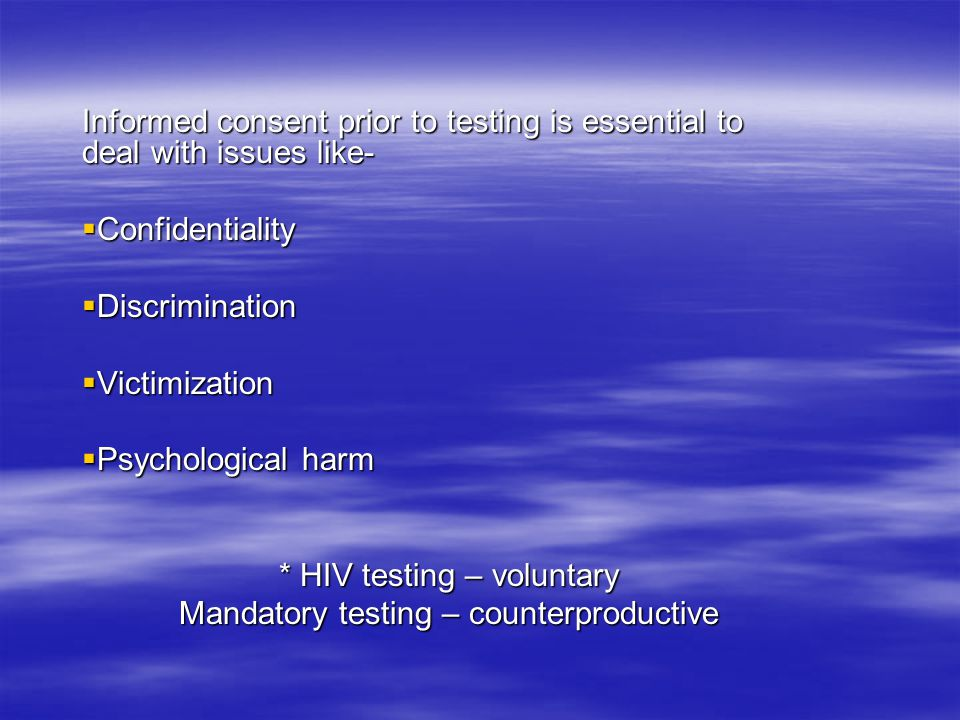 * HIV testing – voluntary Mandatory testing – counterproductive