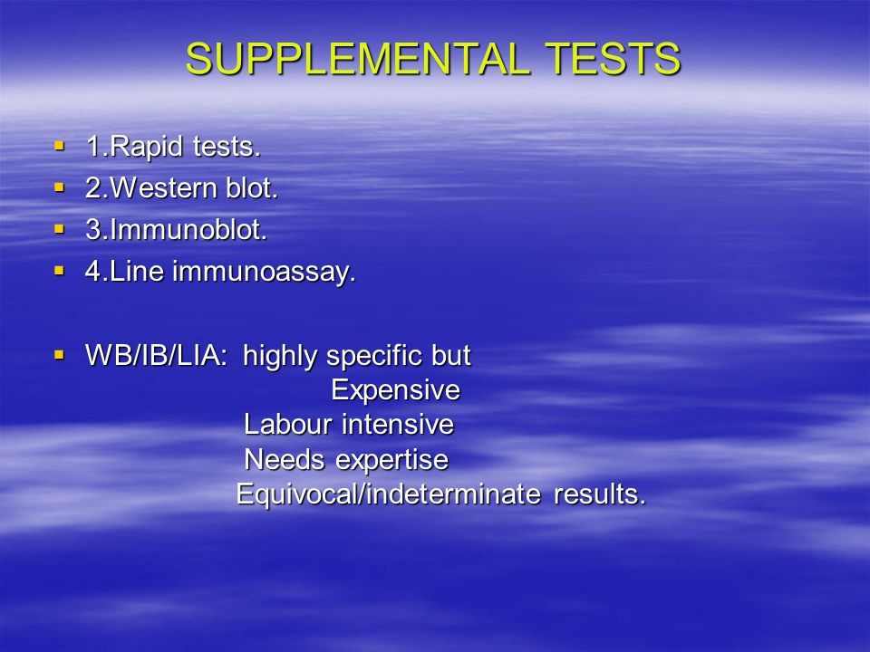 SUPPLEMENTAL TESTS 1.Rapid tests. 2.Western blot. 3.Immunoblot.