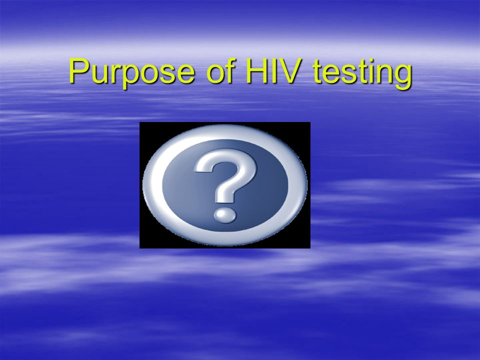 Purpose of HIV testing