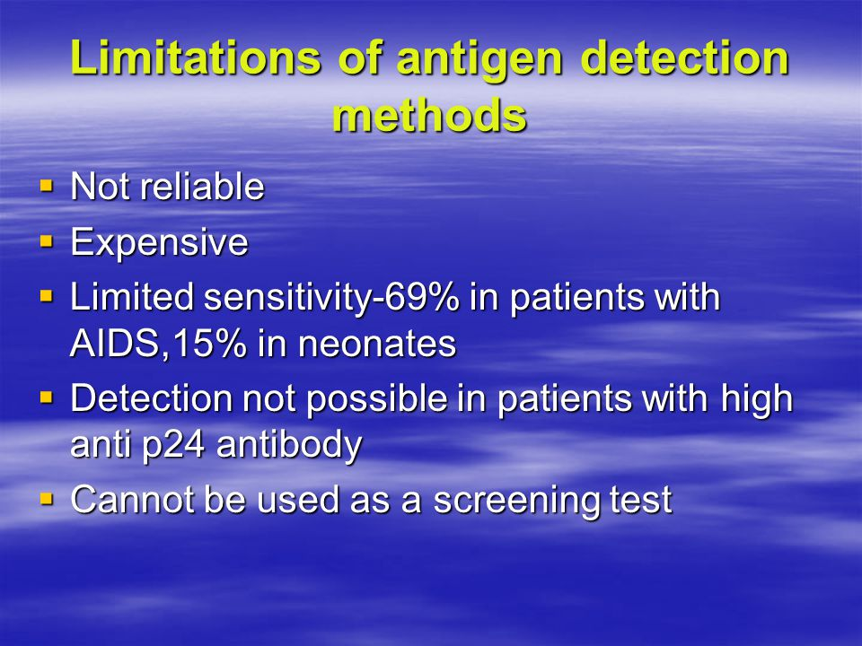 Limitations of antigen detection methods