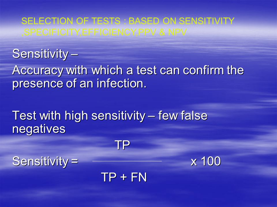 Accuracy with which a test can confirm the presence of an infection.