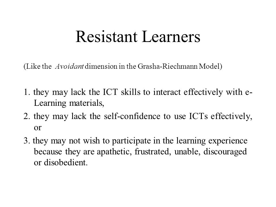 Resistant Learners (Like the Avoidant dimension in the Grasha-Riechmann Model)
