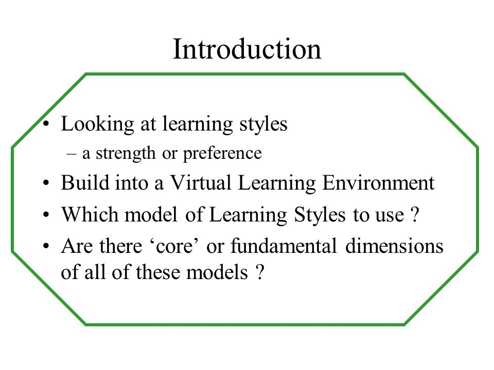 Introduction Looking at learning styles
