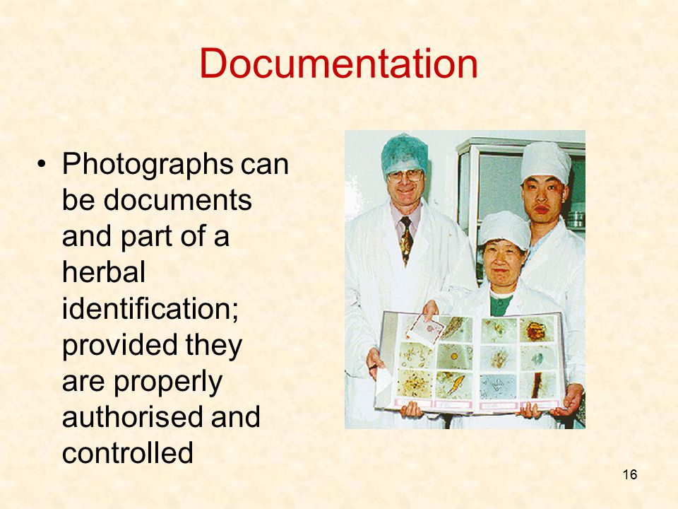 Documentation Photographs can be documents and part of a herbal identification; provided they are properly authorised and controlled.