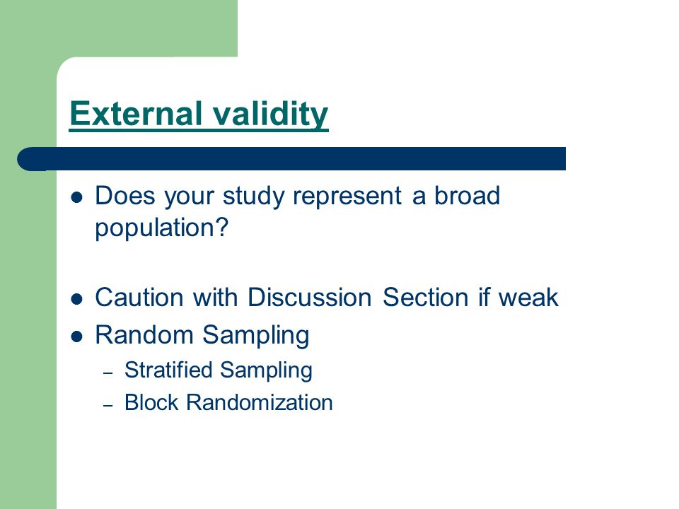 External validity Does your study represent a broad population