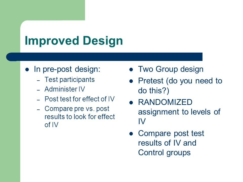 Improved Design In pre-post design: Two Group design