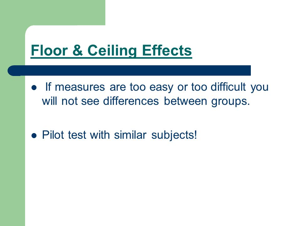 Floor & Ceiling Effects