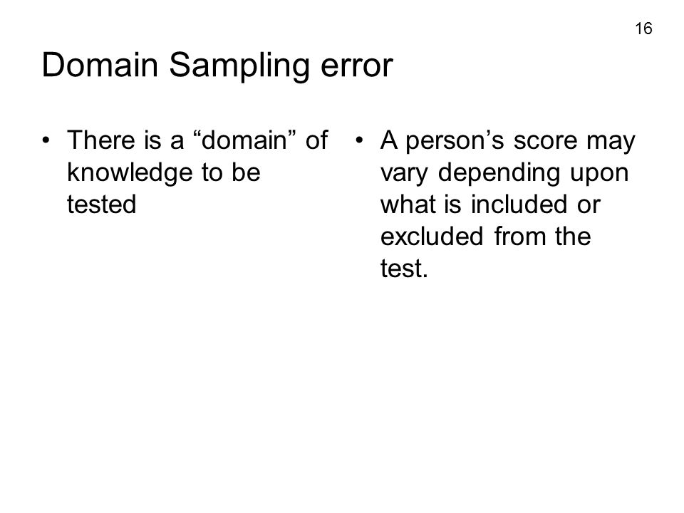 Domain Sampling error There is a domain of knowledge to be tested